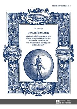 Der Lauf der Dinge. Wechselverhältnisse zwischen Raum, Ding und Figur bei der narrativen Konstitution von Anderwelten im «Wigalois» und im «Lanzelet» von Selmayr,  Pia