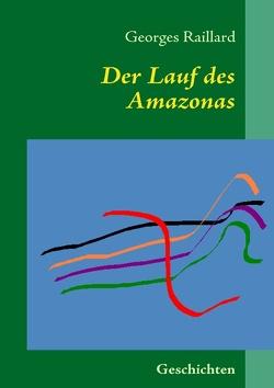 Der Lauf des Amazonas von Raillard,  Georges