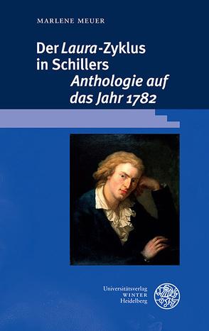 Der 'Laura'-Zyklus in Schillers 'Anthologie auf das Jahr 1782' von Meuer,  Marlene