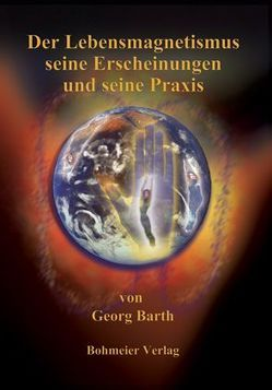 Der Lebensmagnetismus seine Erscheinungen und seine Praxis von Barth,  Georg