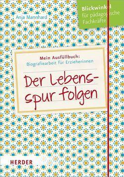 Der Lebensspur folgen von Mannhard,  Anja