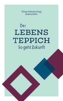 Der Lebensteppich von Odrich,  Andreas, Oetzmann,  Thomas
