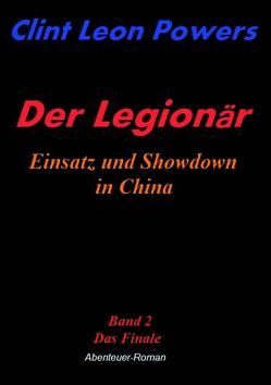 Der Legionär – Einsatz und Showdown in China von Powers,  Clint L