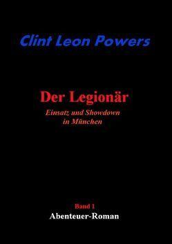 Der Legionär – Einsatz und Showdown in München von Powers,  Clint L