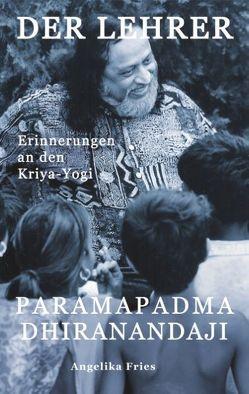 Der Lehrer Paramapadma Dhiranandaji von Fries,  Angelika
