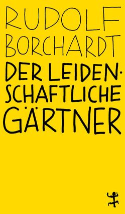 Der leidenschaftliche Gärtner von Altmann,  Pauline, Borchardt,  Rudolf, Schalansky,  Judith, Welzbacher,  Christian