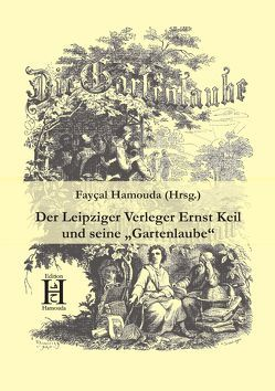 """Der Leipziger Verleger Ernst Keil und seine """"Gartenlaube"""" von Hamouda,  Fayçal"""