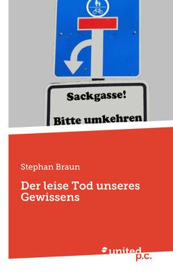 Der leise Tod unseres Gewissens von Braun,  Stephan