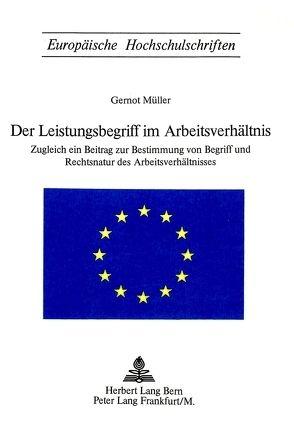 Der Leistungsbegriff im Arbeitsverhältnis von Müller, Gernot