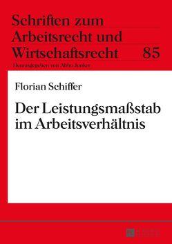 Der Leistungsmaßstab im Arbeitsverhältnis von Schiffer,  Florian