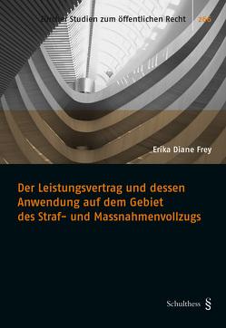 Der Leistungsvertrag und dessen Anwendung auf dem Gebiet des Straf- und Massnahmenvollzugs von Frey,  Erika Diane