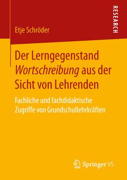 Der Lerngegenstand Wortschreibung aus der Sicht von Lehrenden von Schröder,  Etje