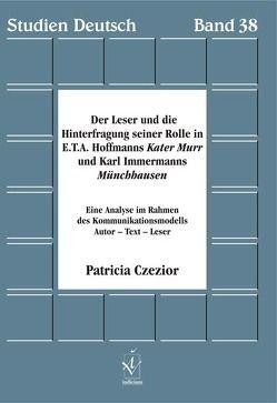 Der Leser und die Hinterfragung seiner Rolle in E.T.A. Hoffmanns Kater Murr und Karl Immermanns Münchhausen von Czezior,  Patricia