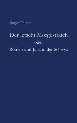 Der letscht Morgestraich oder Romeo und Julia in der Schwyz von Thiriet,  Roger
