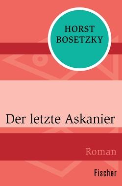 Der letzte Askanier von Bosetzky,  Horst