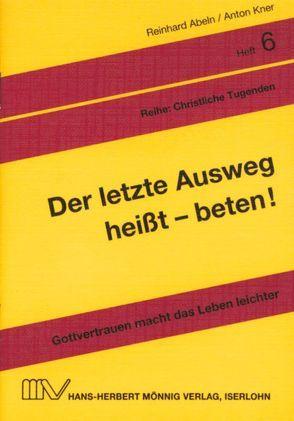 Der letzte Ausweg heisst – beten! von Abeln,  Reinhard, Kner,  Anton, Linke,  Eberhard