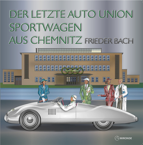 Der letzte Auto Union Sportwagen aus Chemnitz von Bach,  Frieder