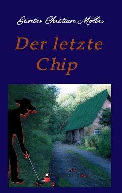 Der letzte Chip von Möller,  Günter-Christian