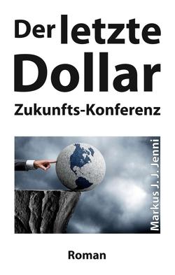 Der letzte Dollar von Jenni,  Markus J. J.