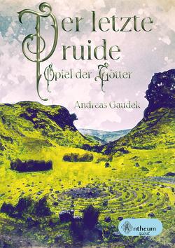 Der letzte Druide – Spiel der Götter von Gaudek,  Andreas