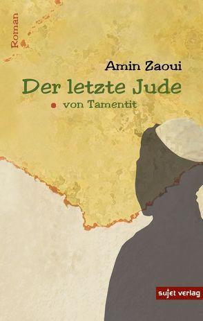 Der letzte Jude von Tamentit von Belakhdar,  Christine, Zaoui,  Amin