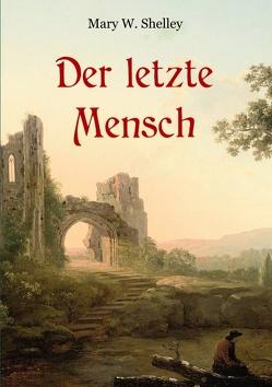 Der letzte Mensch – Vollständige Ausgabe in einem Band von Weber,  Maria, Wollstonecraft Shelley,  Mary