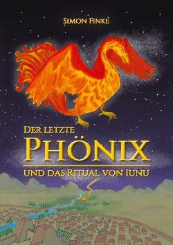 Der letzte Phönix und das Ritual von Iunu von Finke,  Simon