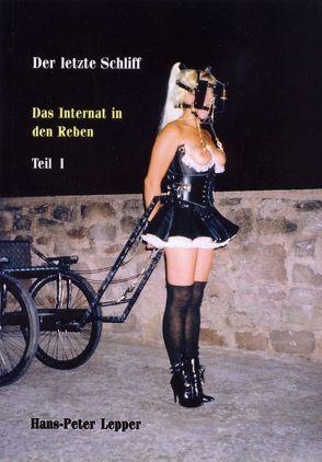 Der letzte Schliff. Das Internat in den Reben von Lepper,  Hans P