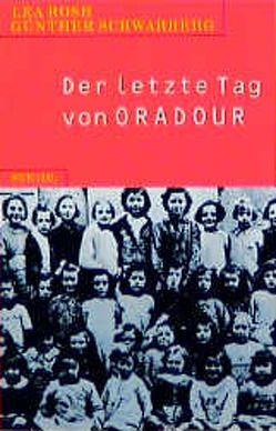 Der letzte Tag von Oradour von Rosh,  Lea, Schwarberg,  Günther