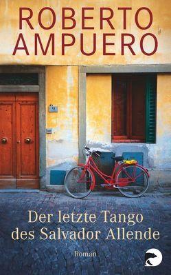Der letzte Tango des Salvador Allende von Ampuero,  Roberto, Regling,  Carsten