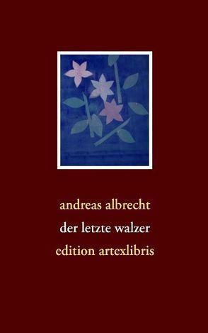 der letzte walzer von Albrecht,  Andreas