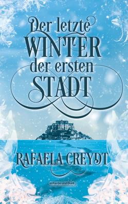 Der letzte Winter der ersten Stadt von Creydt,  Rafaela