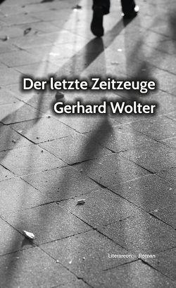 Der letzte Zeitzeuge von Wolter,  Gerhard