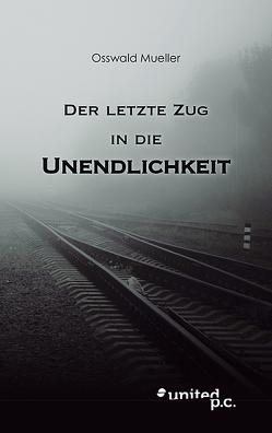 Der letzte Zug in die Unendlichkeit von Mueller,  Osswald