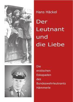 Der Leutnant und die Liebe von Häckel,  Hans