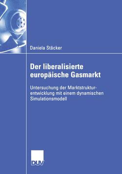 Der liberalisierte europäische Gasmarkt von Stäcker,  Daniela