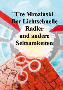 Der lichtschnelle Radler und andere Seltsamkeiten! von Mrozinski,  Ute