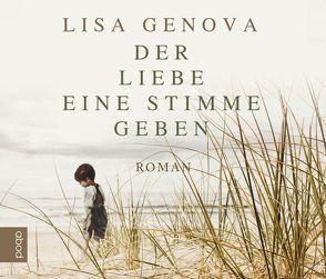 Der Liebe eine Stimme geben von Genova,  Lisa, Greim,  Theresa