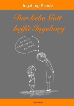 Der liebe Gott heißt Ingeborg von Schulz,  Ingeborg