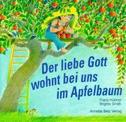 Der liebe Gott wohnt bei uns im Apfelbaum von Hübner,  Franz, Smith,  Brigitte