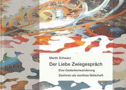 Der Liebe Zwiegespräch von Schwarz,  Martin