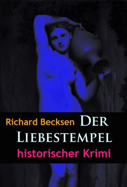 Der Liebestempel – historischer Krimi von Becksen,  Richard