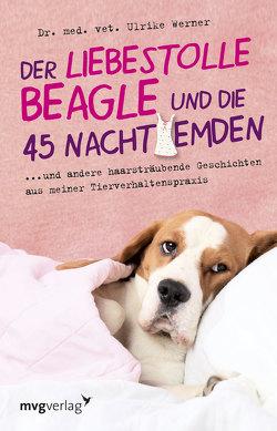 Der liebestolle Beagle und die 45 Nachthemden von Werner,  Dr. med. vet. Ulrike