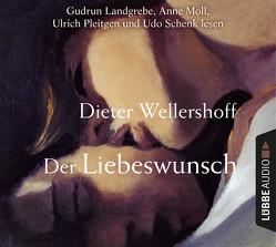 Der Liebeswunsch von Landgrebe,  Gudrun, Moll,  Anne, Pleitgen,  Ulrich, Schenk,  Udo, Wellershoff,  Dieter
