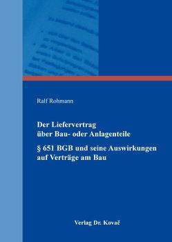 Der Liefervertrag über Bau- oder Anlagenteile § 651 BGB und seine Auswirkungen auf Verträge am Bau von Rohmann,  Ralf