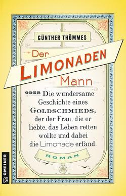 Der Limonadenmann oder Die wundersame Geschichte eines Goldschmieds, der der Frau, die er liebte, das Leben retten wollte und dabei die Limonade erfand von Thömmes,  Günther