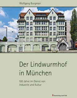 Der Lindwurmhof in München – 100 Jahre im Dienst von Industrie und Kultur von Burgmair,  Wolfgang, Maaz,  Bernhard