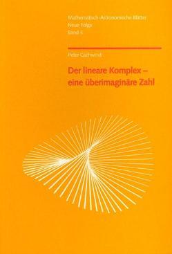 Der lineare Komplex – eine überimaginäre Zahl von Gschwind,  Peter