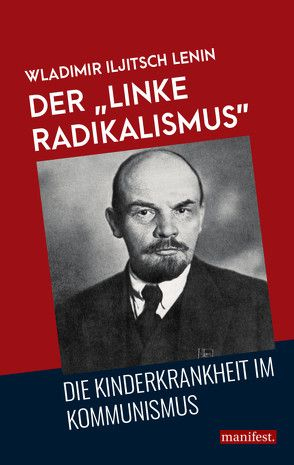 """Der """"linke Radikalismus"""", die Kinderkrankheit im Kommunismus von Lenin,  Wladimir Iljitsch"""