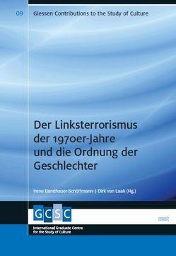 Der Linksterrorismus der 1970er-Jahre und die Ordnung der Geschlechter von Bandhauer-Schöffmann,  Irene, Laak,  Dirk van